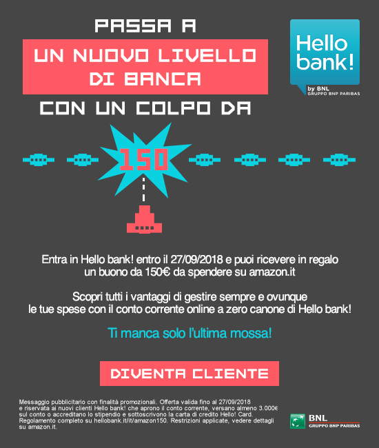 PASSA A UN NUOVO LIVELLO DI BANCA. ENTRA IN HELLO BANK! CON UN COLPO DA 150 €